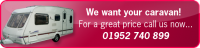 CARAVANS WANTED…. Call 01952 740899